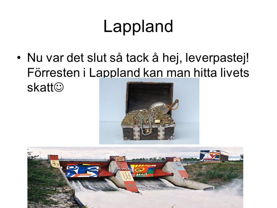 Lappland Nu var det slut så tack å hej, leverpastej.