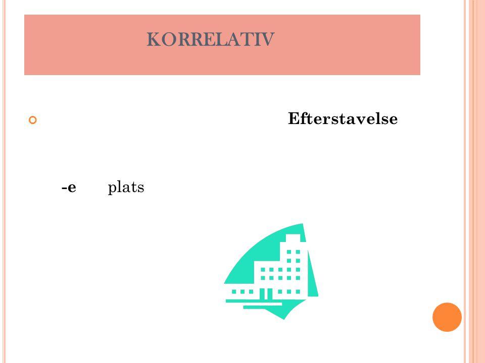 KORRELATIV Efterstavelse -e plats