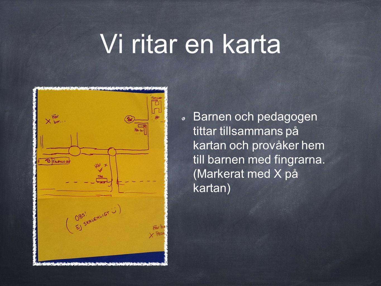 Vi ritar en karta Barnen och pedagogen tittar tillsammans på kartan och provåker hem till barnen med fingrarna.