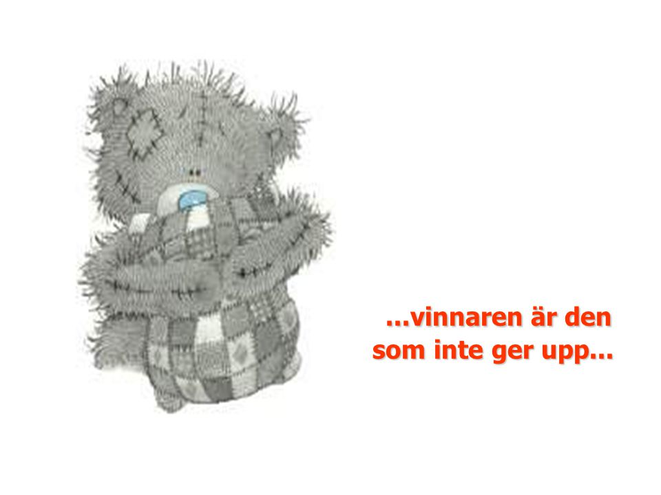 ...vinnaren är den som inte ger upp...