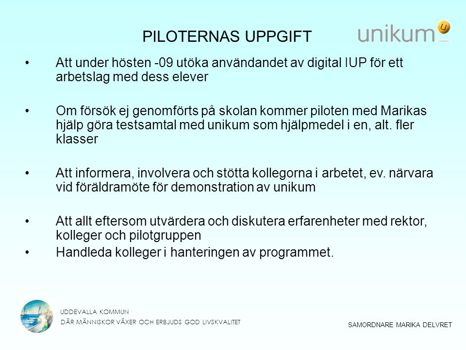 PILOTERNAS UPPGIFT Att under hösten -09 utöka användandet av digital IUP för ett arbetslag med dess elever.