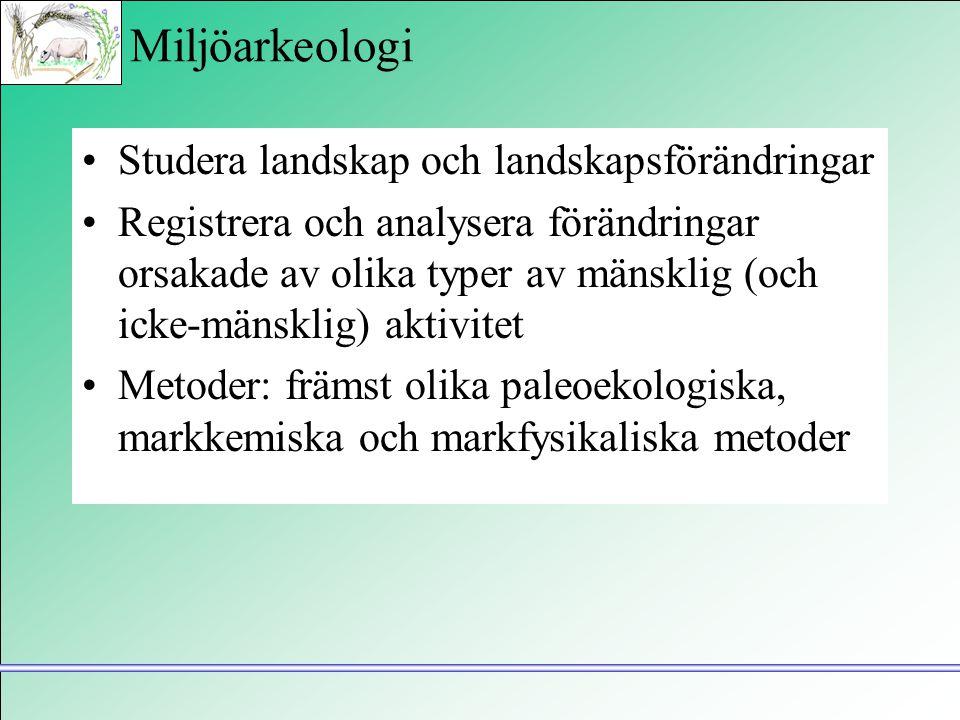 Miljöarkeologi Studera landskap och landskapsförändringar