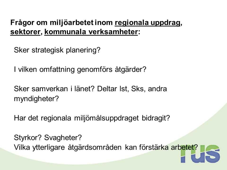 Frågor om miljöarbetet inom regionala uppdrag, sektorer, kommunala verksamheter: