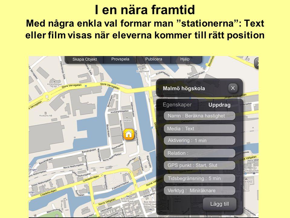 I en nära framtid Med några enkla val formar man stationerna : Text eller film visas när eleverna kommer till rätt position