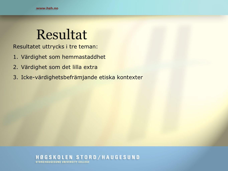 Resultat Resultatet uttrycks i tre teman: Värdighet som hemmastaddhet