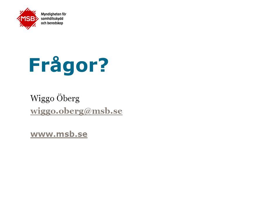 Frågor Wiggo Öberg wiggo.oberg@msb.se www.msb.se