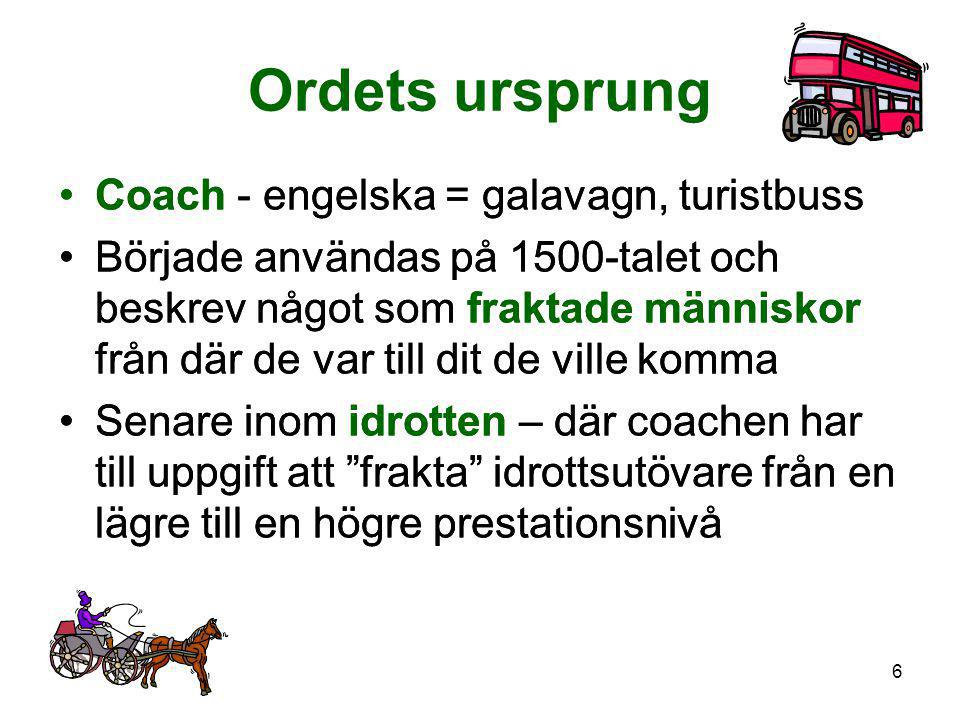 Ordets ursprung Coach - engelska = galavagn, turistbuss