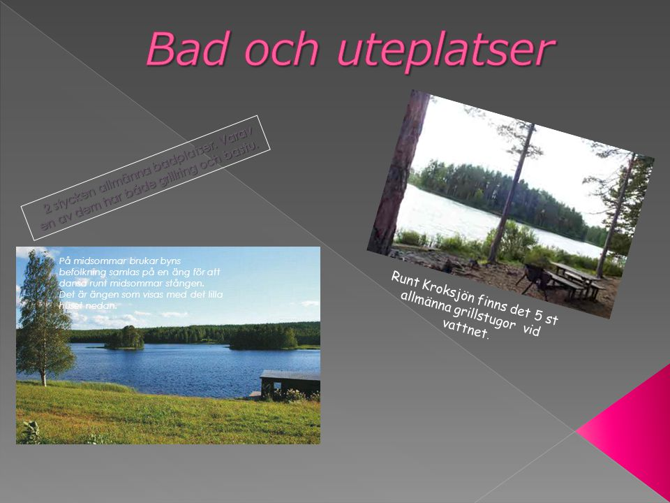 Runt Kroksjön finns det 5 st allmänna grillstugor vid vattnet.