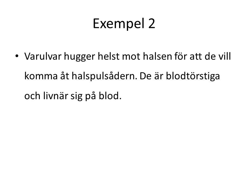 Exempel 2 Varulvar hugger helst mot halsen för att de vill komma åt halspulsådern.