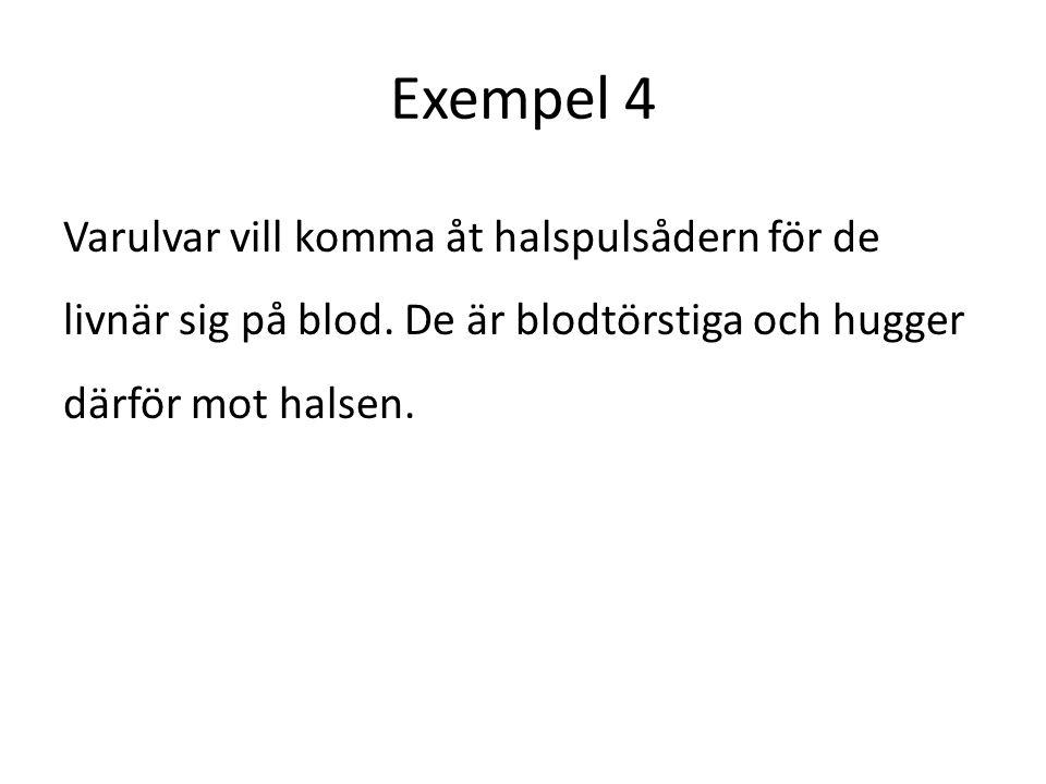 Exempel 4 Varulvar vill komma åt halspulsådern för de livnär sig på blod.