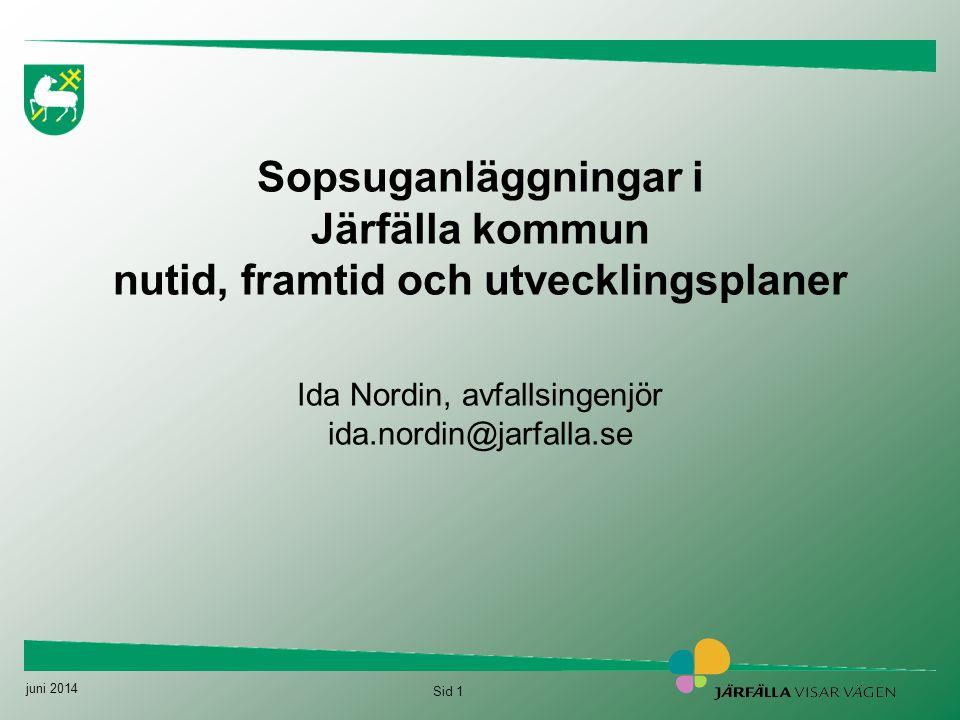 Sopsuganläggningar i Järfälla kommun nutid, framtid och utvecklingsplaner Ida Nordin, avfallsingenjör ida.nordin@jarfalla.se
