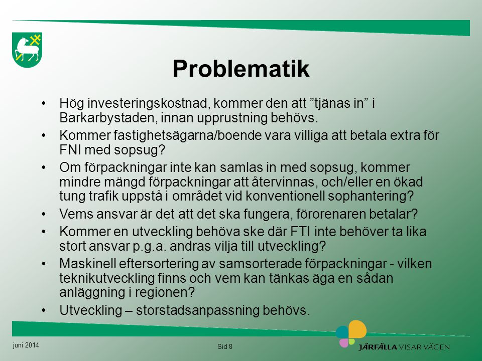 Problematik Hög investeringskostnad, kommer den att tjänas in i Barkarbystaden, innan upprustning behövs.
