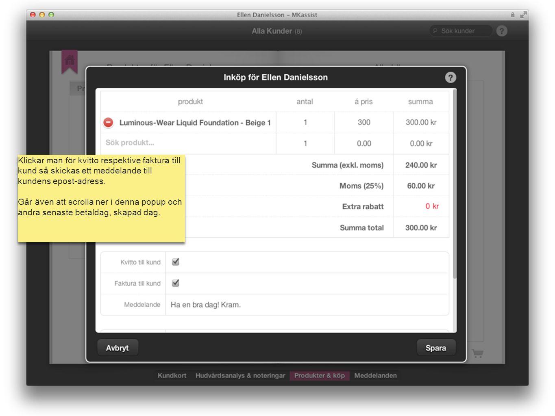Klickar man för kvitto respektive faktura till kund så skickas ett meddelande till kundens epost-adress.
