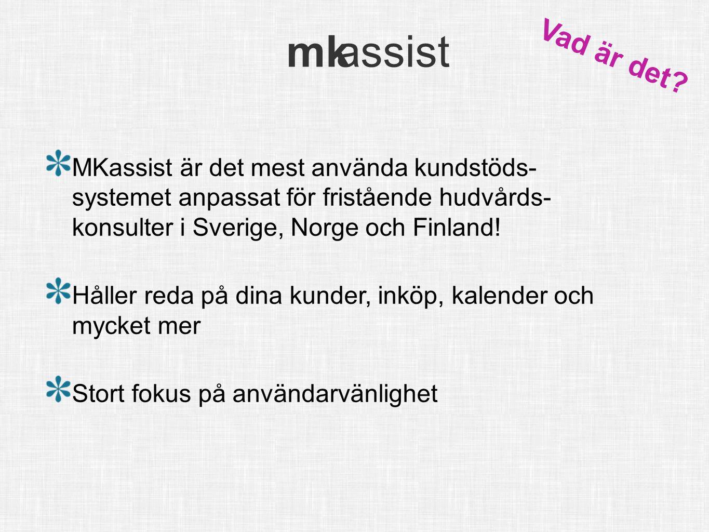 Vad är det MKassist är det mest använda kundstöds- systemet anpassat för fristående hudvårds- konsulter i Sverige, Norge och Finland!
