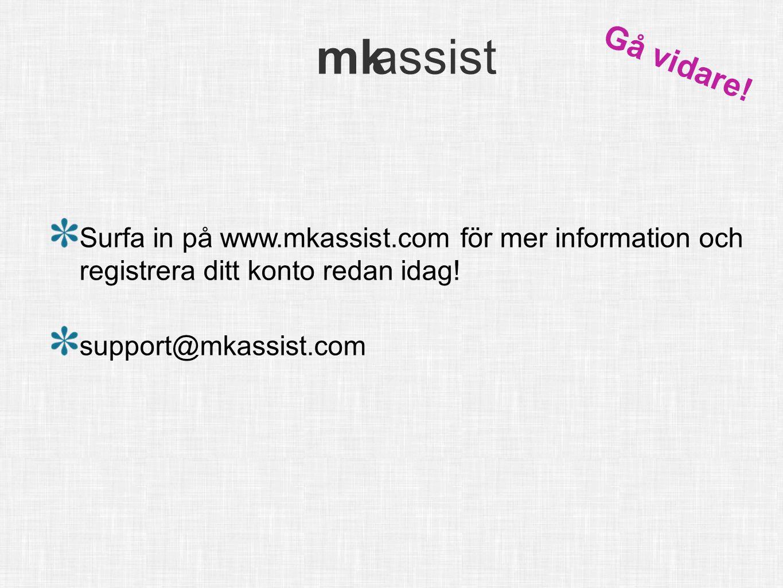 Gå vidare. Surfa in på www.mkassist.com för mer information och registrera ditt konto redan idag.