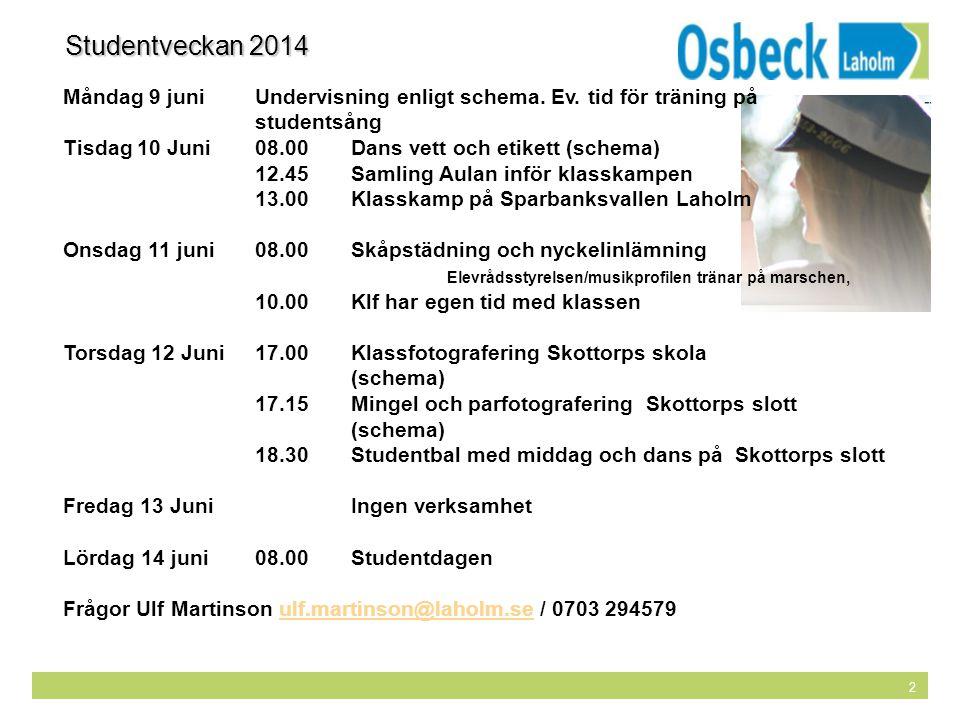 Studentveckan 2014 Måndag 9 juni Undervisning enligt schema. Ev. tid för träning på studentsång.
