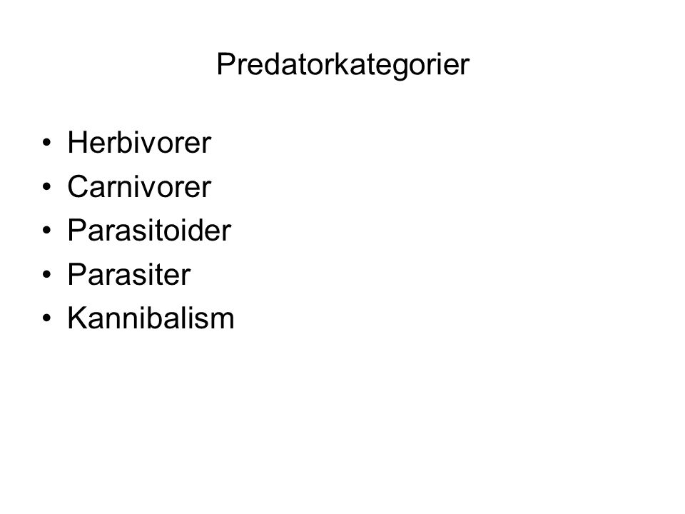 Predatorkategorier Herbivorer Carnivorer Parasitoider Parasiter Kannibalism