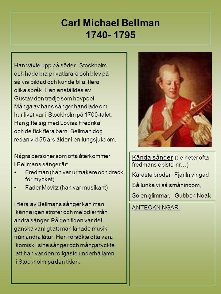 Carl Michael Bellman 1740- 1795 Han växte upp på söder i Stockholm. och hade bra privatlärare och blev på.