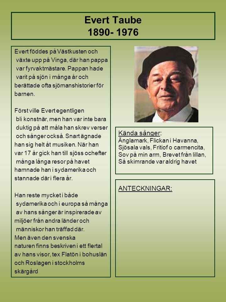 Evert Taube 1890- 1976 Kända sånger: ANTECKNINGAR: