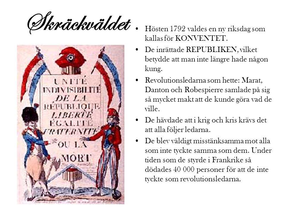Skräckväldet Hösten 1792 valdes en ny riksdag som kallas för KONVENTET. De inrättade REPUBLIKEN, vilket betydde att man inte längre hade någon kung.