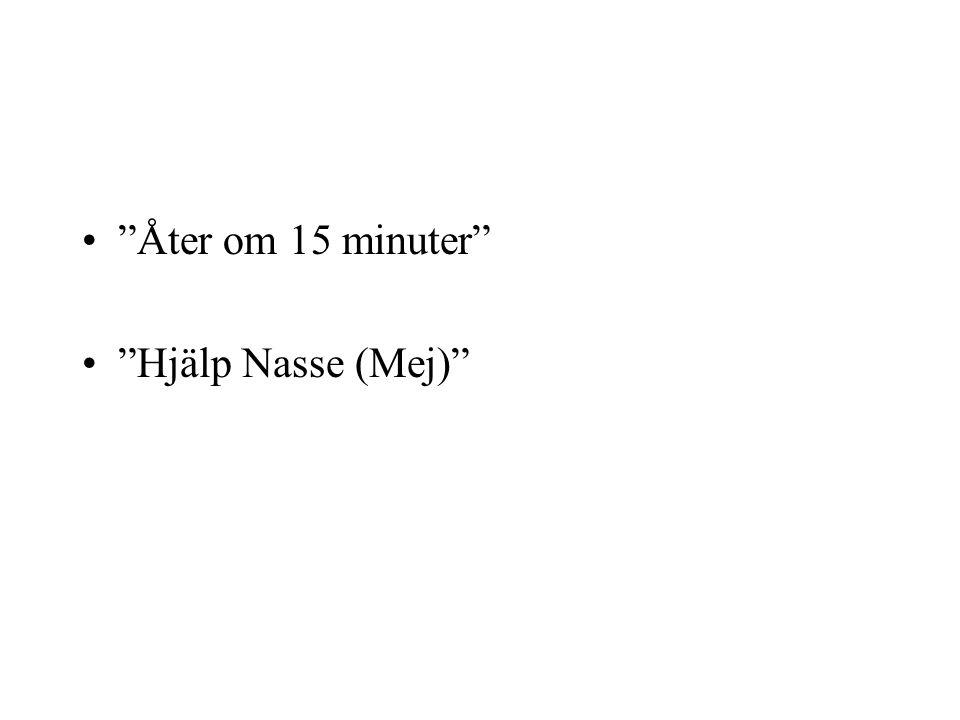 Åter om 15 minuter Hjälp Nasse (Mej)