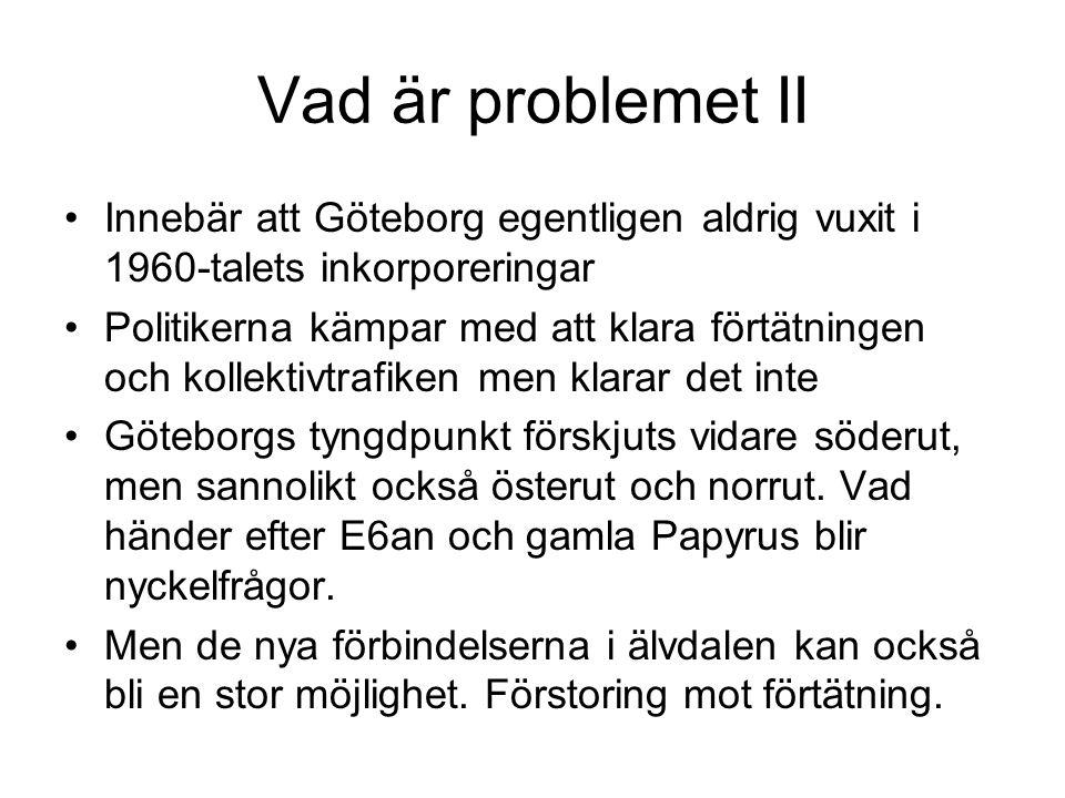 Vad är problemet II Innebär att Göteborg egentligen aldrig vuxit i 1960-talets inkorporeringar.