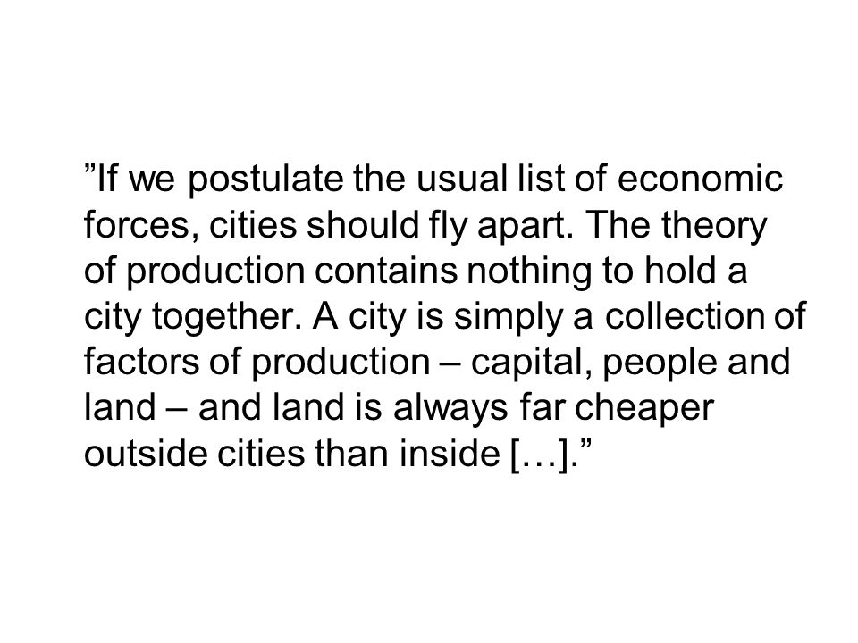 If we postulate the usual list of economic forces, cities should fly apart.