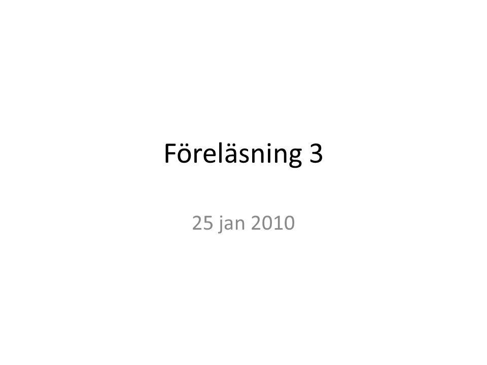 Föreläsning 3 25 jan 2010