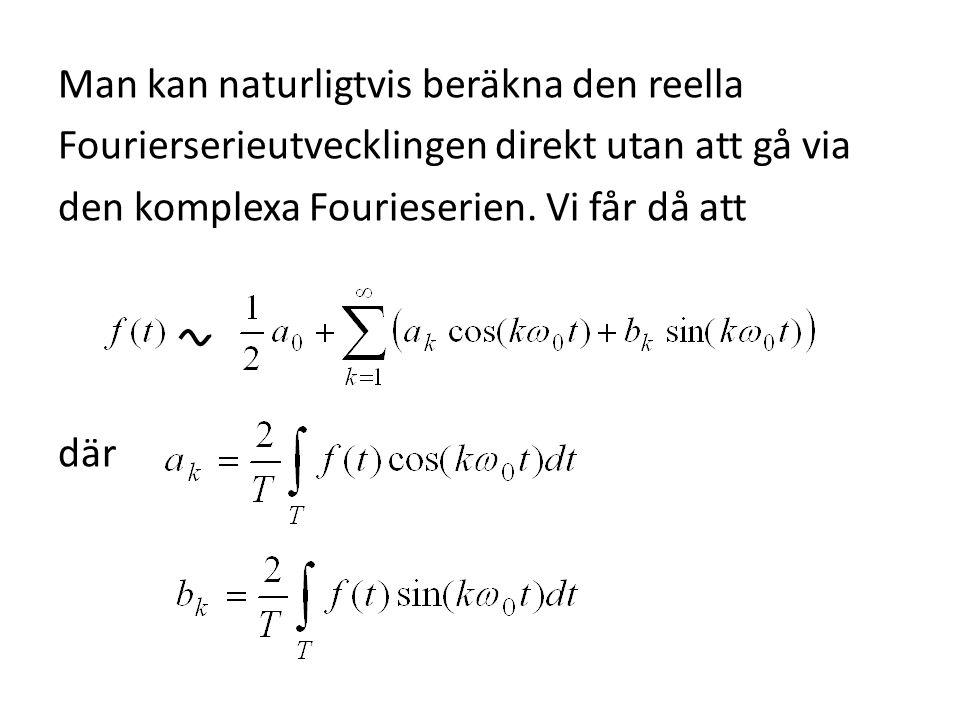 Man kan naturligtvis beräkna den reella Fourierserieutvecklingen direkt utan att gå via den komplexa Fourieserien.