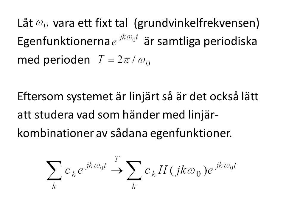 Låt vara ett fixt tal (grundvinkelfrekvensen) Egenfunktionerna är samtliga periodiska med perioden Eftersom systemet är linjärt så är det också lätt att studera vad som händer med linjär- kombinationer av sådana egenfunktioner.
