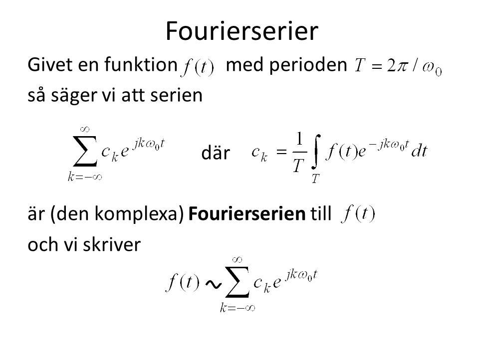 Fourierserier Givet en funktion med perioden så säger vi att serien där är (den komplexa) Fourierserien till och vi skriver
