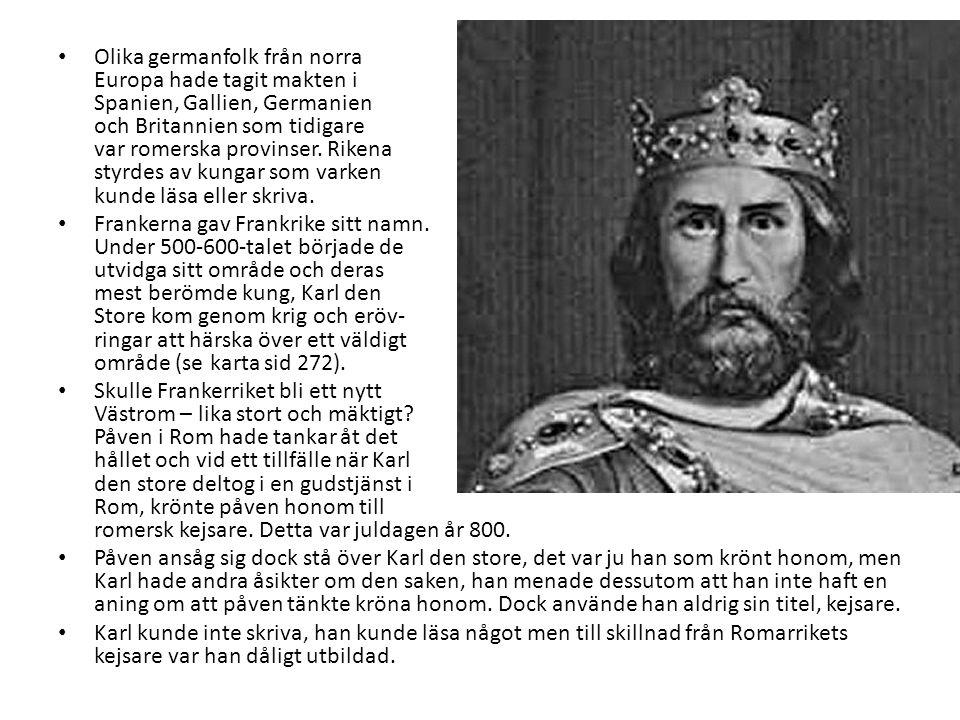 Olika germanfolk från norra Europa hade tagit makten i Spanien, Gallien, Germanien och Britannien som tidigare var romerska provinser. Rikena styrdes av kungar som varken kunde läsa eller skriva.