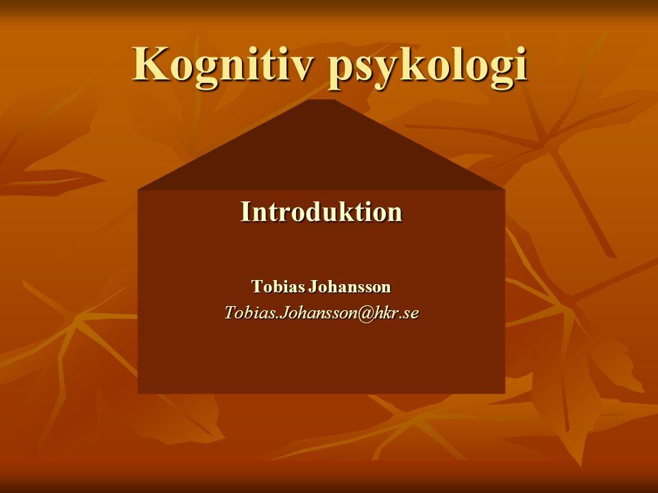 Kognitiv psykologi Introduktion Tobias Johansson