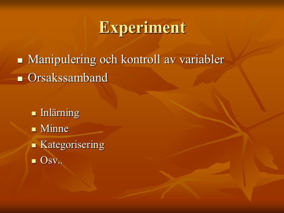 Experiment Manipulering och kontroll av variabler Orsakssamband