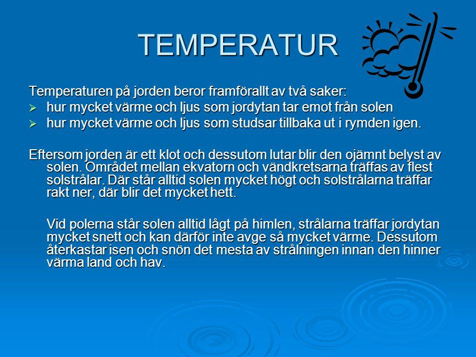 TEMPERATUR Temperaturen på jorden beror framförallt av två saker: