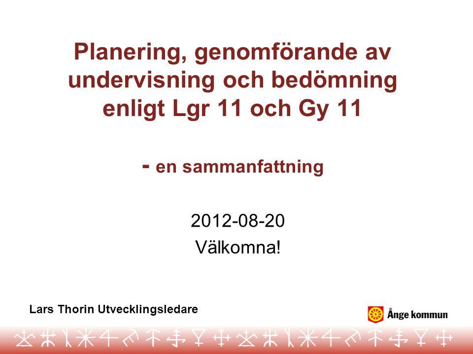 Planering, genomförande av undervisning och bedömning enligt Lgr 11 och Gy 11 - en sammanfattning