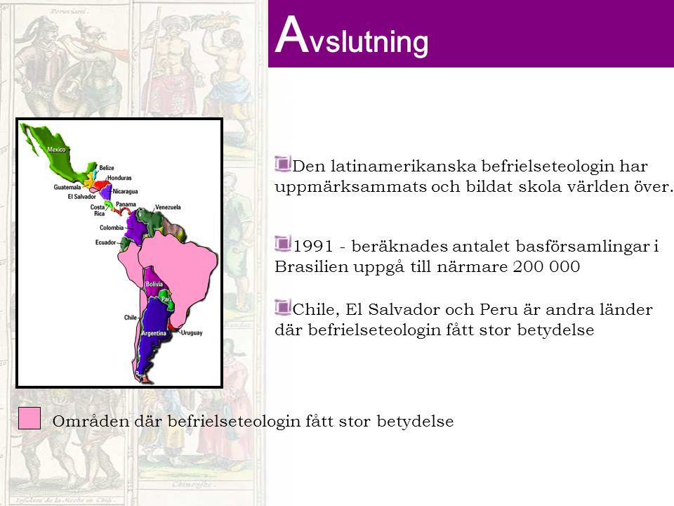 Avslutning Den latinamerikanska befrielseteologin har uppmärksammats och bildat skola världen över.