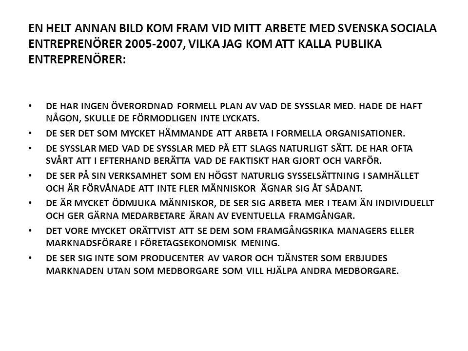 EN HELT ANNAN BILD KOM FRAM VID MITT ARBETE MED SVENSKA SOCIALA ENTREPRENÖRER 2005-2007, VILKA JAG KOM ATT KALLA PUBLIKA ENTREPRENÖRER: