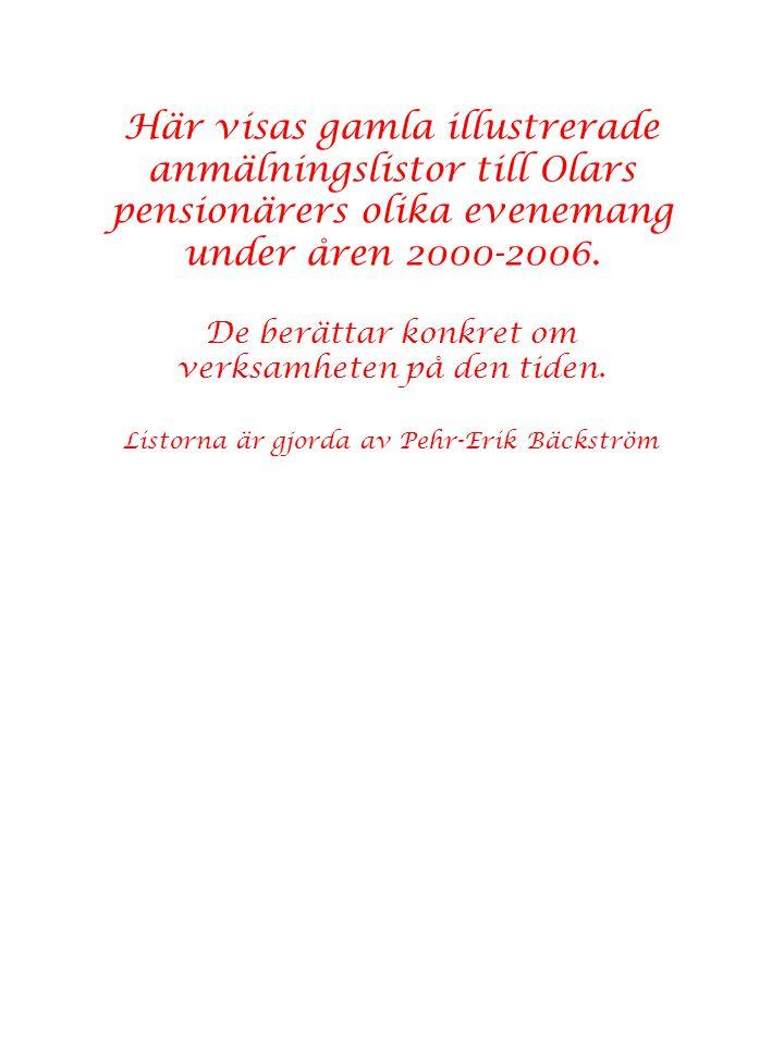 Här visas gamla illustrerade anmälningslistor till Olars pensionärers olika evenemang under åren 2000-2006.