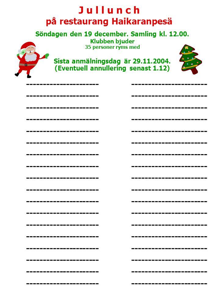 J u l l u n c h på restaurang Haikaranpesä. Söndagen den 19 december. Samling kl. 12.00. Klubben bjuder.