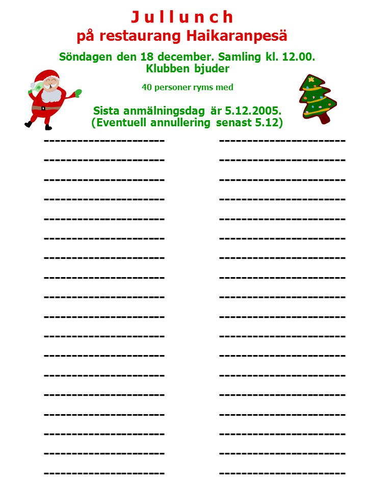 J u l l u n c h på restaurang Haikaranpesä. Söndagen den 18 december. Samling kl. 12.00. Klubben bjuder.