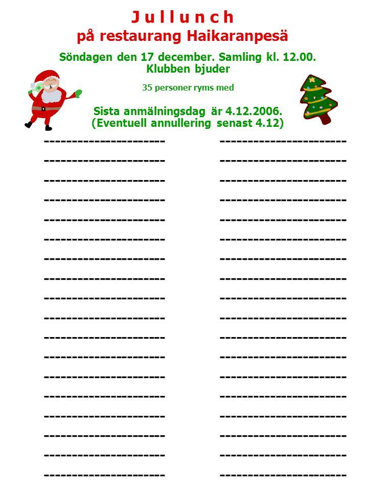 J u l l u n c h på restaurang Haikaranpesä. Söndagen den 17 december. Samling kl. 12.00. Klubben bjuder.