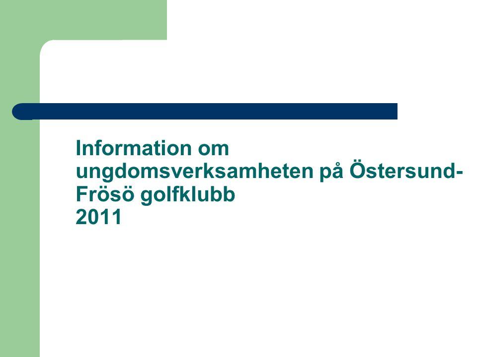 Information om ungdomsverksamheten på Östersund-Frösö golfklubb 2011