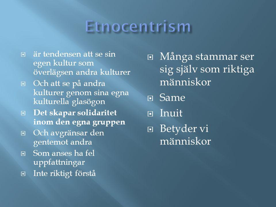 Etnocentrism Många stammar ser sig själv som riktiga människor Same