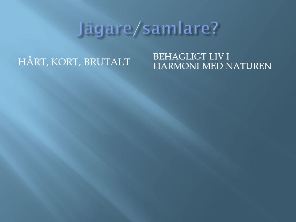 Jägare/samlare Hårt, kort, brutalt