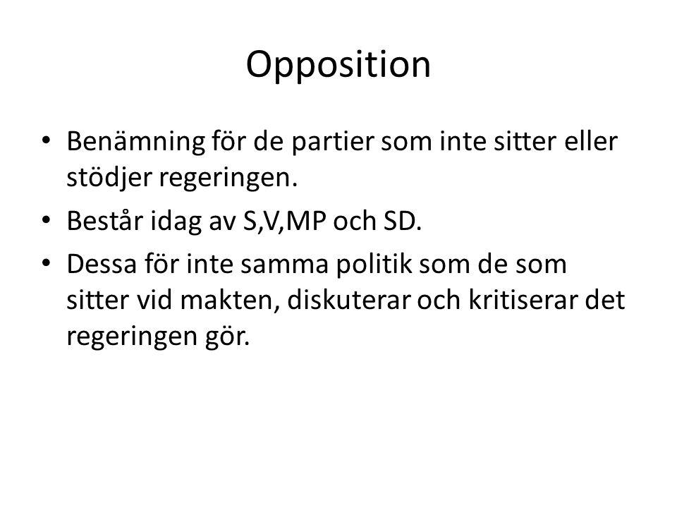 Opposition Benämning för de partier som inte sitter eller stödjer regeringen. Består idag av S,V,MP och SD.