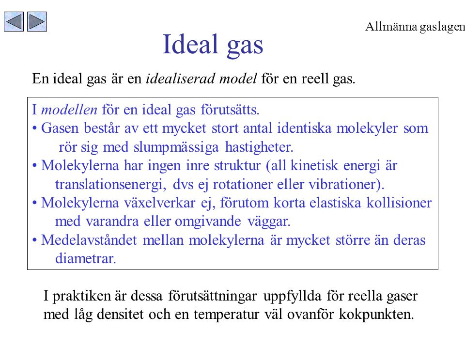 Ideal gas En ideal gas är en idealiserad model för en reell gas.