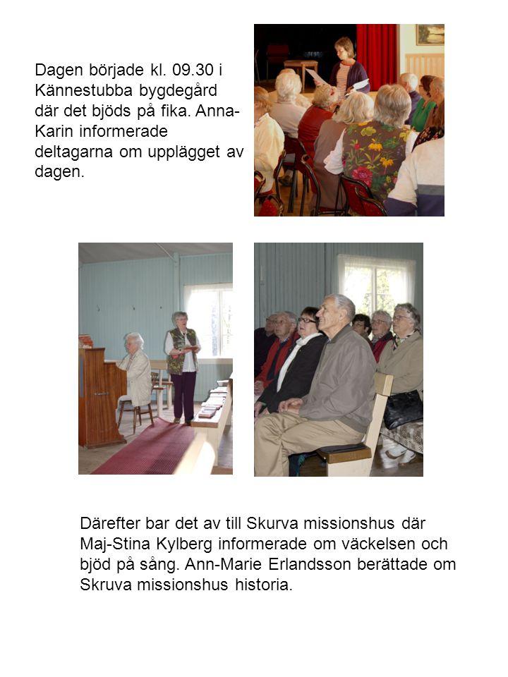 Dagen började kl. 09. 30 i Kännestubba bygdegård där det bjöds på fika