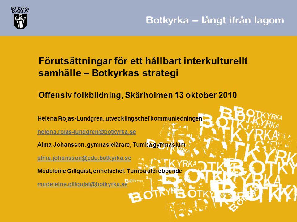 Förutsättningar för ett hållbart interkulturellt samhälle – Botkyrkas strategi Offensiv folkbildning, Skärholmen 13 oktober 2010