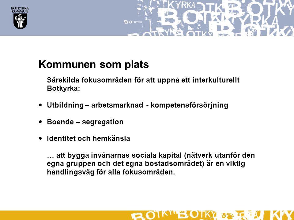 Kommunen som plats Särskilda fokusområden för att uppnå ett interkulturellt Botkyrka: Utbildning – arbetsmarknad - kompetensförsörjning.